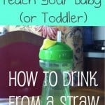 How to Teach Your Baby (or Toddler)  to Drink from a Straw