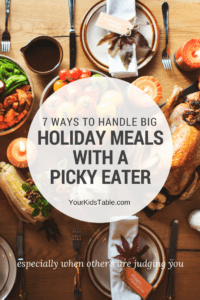 7 Ways to Handle Big Holiday Meals with Picky Eaters
