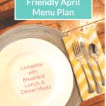 Family Friendly April Monthly Menu Plan
