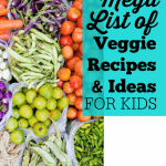 Mega List of Vegetable Recipes for Kids