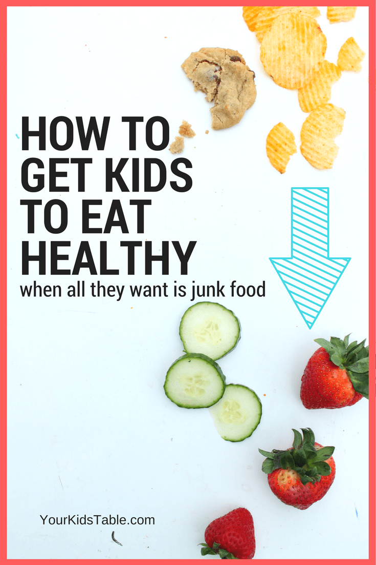 How to Get Kids to Eat Healthy When They Won't Eat Anything But Junk Food