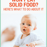 What to Do When Baby Won't Eat Solids: 7 Simple Steps