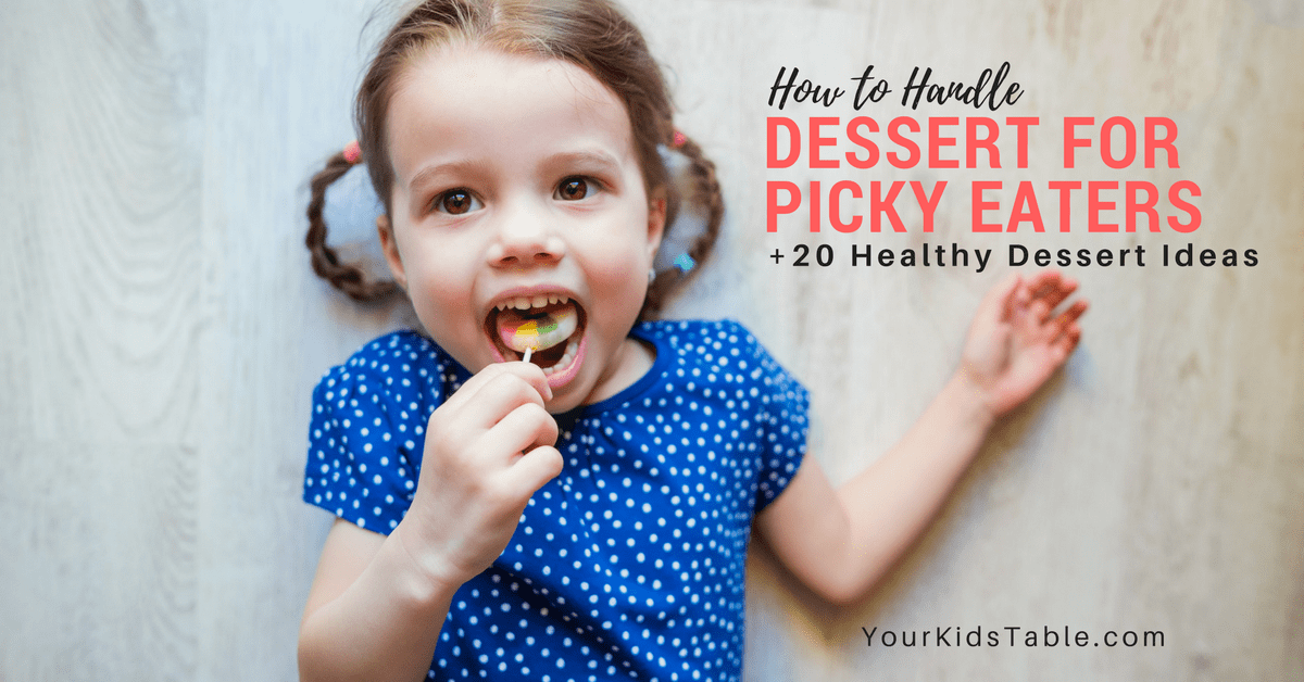 How To Handle Dessert With Picky Eaters Your Kids Table