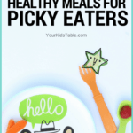 Unbelievably Easy Healthy Meals for Picky Eaters (+Free Printable)