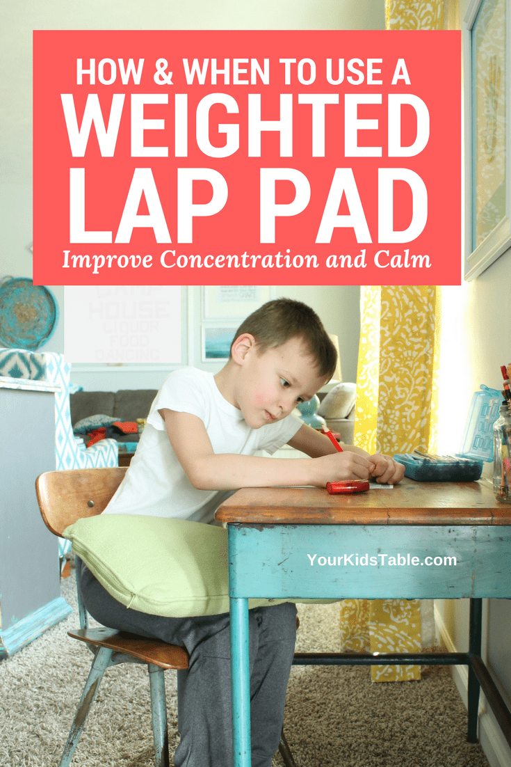How And When To Use A Weighted Lap Pad For Concentration And Calming Your Kid S Table