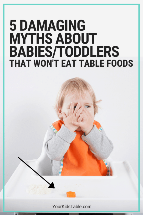 5 Myths About Babies and Toddlers that Won't Eat Table Foods