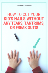 How to Cut Your Kid's Nails Without Any Tears, Tantrums, or Freak Outs!