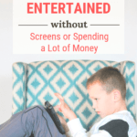 How to Keep Kids Entertained Without a Screen or Spending a Lot of Money