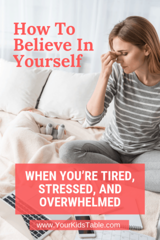 How to Believe in Yourself When You're Tired, Stressed, and Overwhelmed With a Picky Eater