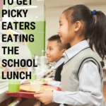 7 Tips to Get Picky Eaters Eating the School Lunch