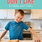 "When Your Kid Says They ""Don't Like"" a Food, Say This"