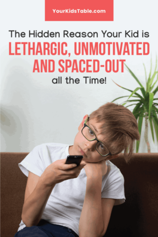 The Hidden Reason Your Kid Is Lethargic, Unmotivated, and Spaced-Out all the Time!
